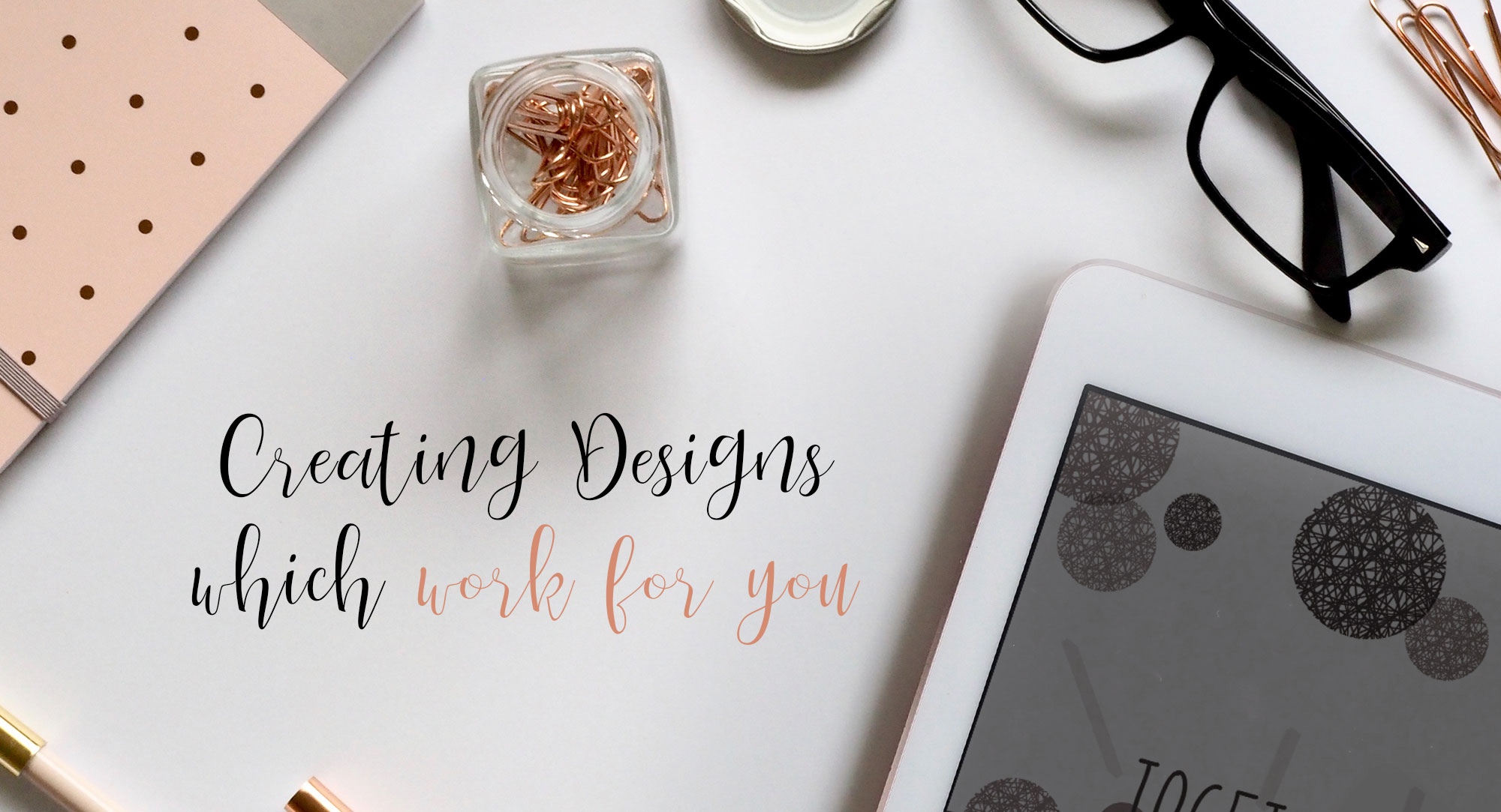 Creating designs which work for you